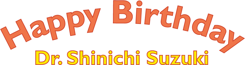 Happy Birthday Dr. Shinichi Suzuki