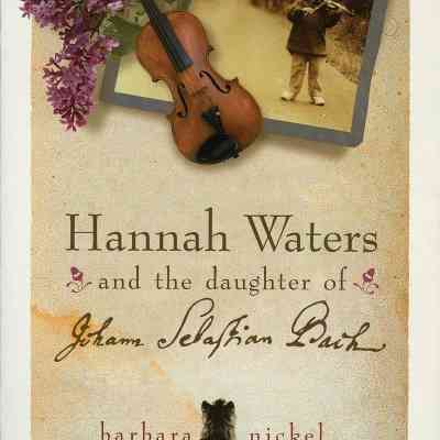 Book Review: Hannah Waters and the Daughter of Johann Sebastian Bach by Barbara Nickel