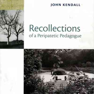 Book Review: Recollections of a Peripatetic Pedagogue by John Kendall