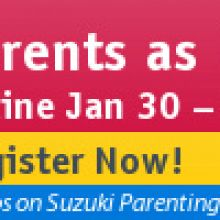 Suzuki E-News #42: Conference Registration, Journal Submissions Wanted, Parents as Partners Online