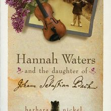 Book Review Hannah Waters and the Daughter of Johann Sebastian Bach by Barbara Nickel