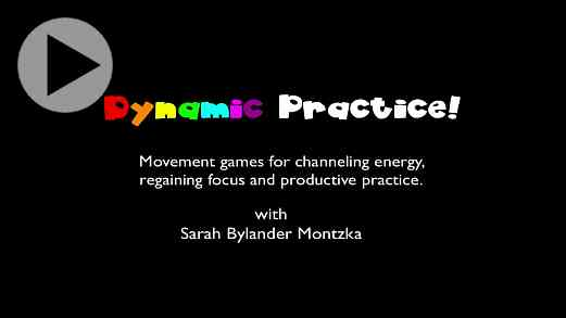 Dynamic Practice: Creative Movement Games for Channeling Energy, Regaining Focus, and Productive Practice