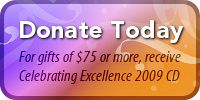 Advertisement: Donate Today. For gifts of $75 or more, receive Celebrating Excellence 2009 CD.