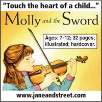 Advertisement: Touch the heart of a child: Molly and the Sword. Ages 7-12, 32 pages, illustrated, hardcover. From Jane and Street publishers.