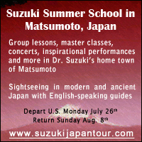 Advertisement: Suzuki Summer School in Matsumoto, Japan: Sightseeing in modern and ancient Japan with English-speaking guides. July 26 to August 8, 2010.