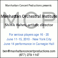 Advertisement: Manhattan Orchestral Institute: For serious players age 16-20. Performance in Carnegie Hall. July 11-15, 2010.
