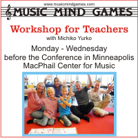 Advertisement: Music mind Games workshop for teachers with Michiko Yurko, Monday - Wednesday before the Conference in Minneapolis at the MacPhail Center for Music.