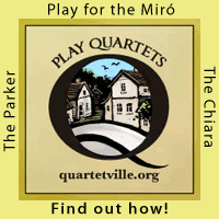 Advertisement: Play Quartets: Play for the Miro, The Chiara, The Parker -- Find out how!