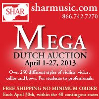 Advertisement: Shar Music: Mega Dutch Auction - over 250 violins, violas, cellos, and bows. Ends April 30.