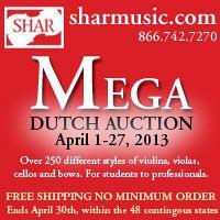 Advertisement: Shar Music: Mega Dutch Auction - over 250 violins, violas, cellos, and bows. Ends April 30.