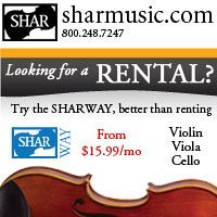 Advertisement: Looking for a rental? Try the SHAR Way, better than renting! From $15.99/mo for violin, viola, cello.