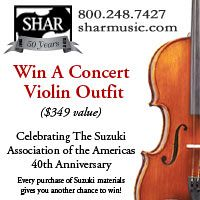 Advertisement: Shar Music: Win a Concert Violin Outfit. Celebrating Suzuki Association of the America's 40th Anniversary. Every purchase of Suzuki materials gives you another chance to win!