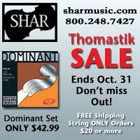 Advertisement: Shar Music: Thomastik Sale ends Oct 31! Dominant set only $42.99. Free shipping on string only orders over $20.