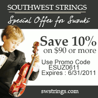 Advertisement: Southwest Strings: Special offer for Suzuki. Save 10% on $90 or more! Use code ESUZ0611 - Expires 6/30/2011.