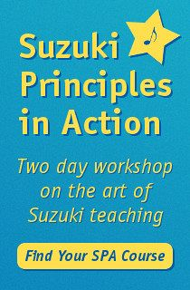 Advertisement: Suzuki Principles in Action: Two day workshop on the art of Suzuki teaching. Find Your SPA Course!