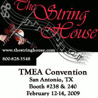 Advertisement: The String House: Quality instruments and bows. Please visit us at the TMEA Clinic in San Antonio, TX, Feb 12-14, 2009.