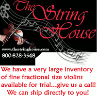 Advertisement: The String House: We have a very large inventory of fine fractional size violins available for trial...give us a call! 1-800-828-3548.