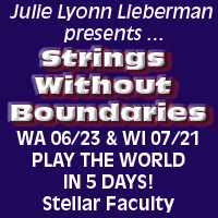 Advertisement: Julie Lyonn Lieberman presents... Strings Without Boundaries: Play the world in 5 days with stellar faculty!
