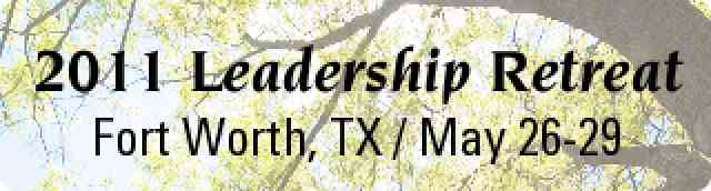 2011 Leadership Retreat: Fort Worth, TX, May 26-29
