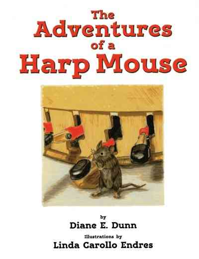 The Adventures of a Harp Mouse by Diane E. Dunn