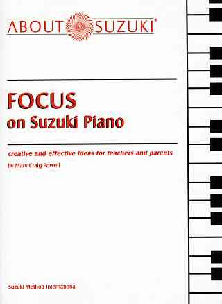 Focus on Suzuki Piano: Creative and Effective Ideas for Teachers and Parents